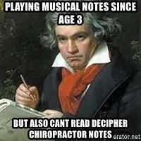 beethoven - playing musical notes since age 3 but also cant read decipher chiropractor notes