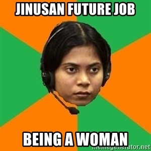 Stereotypical Indian Telemarketer - Jinusan future job Being a woman