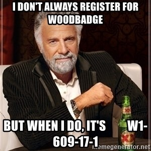 Most Interesting Man - I don't always register for woodbadge but when i do, it's         W1-609-17-1