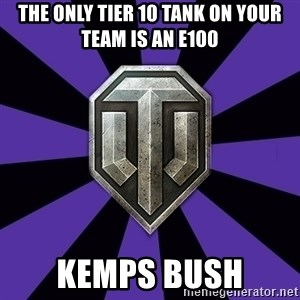 World of Tanks - The only tier 10 tank on your team is an e100 kemps bush