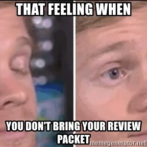 that feeling when you dont bring your review packet white guy blinking meme generator