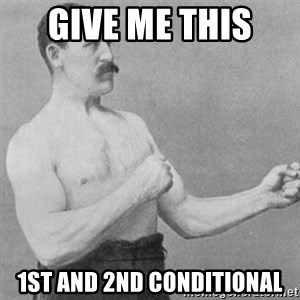 overly manly man - GIVE ME THIS  1ST AND 2ND CONDITIONAL