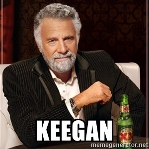 The Most Interesting Man In The World -  Keegan