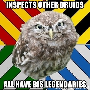 JEALOUS POTTEROMAN - inspects other druids all have bis legendaries