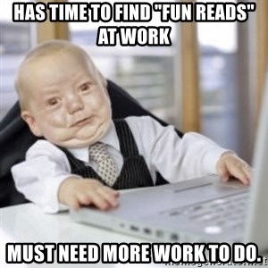 "Working Babby - Has time to find ""fun Reads"" at work  must need more work to do."