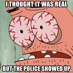 Stoned Patrick - I thought it was real but the police showed up