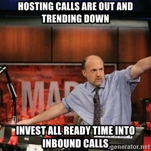 Jim Kramer Mad Money Karma - hosting calls are out and trending down invest all ready time into inbound calls