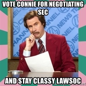 anchorman - vote connie for negotiating sec and stay classy lawsoc