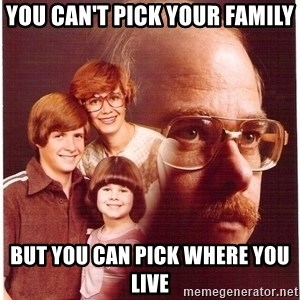 Family Man - You can't pick your family but you can pick where you live