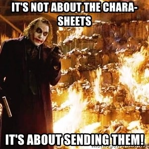 The Joker Sending a Message - it's not about the chara-sheets it's about sending them!