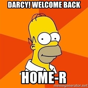 Homer Advice - Darcy! welcome back home-r