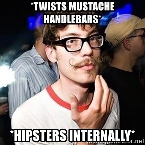Super Smart Hipster - *Twists mustache handlebars* *Hipsters internally*