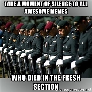 Moment Of Silence - Take a moment of silence to all awesome memes  who died in the fresh section