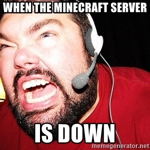 Angry Gamer - When The MINECRAFT Server  Is down