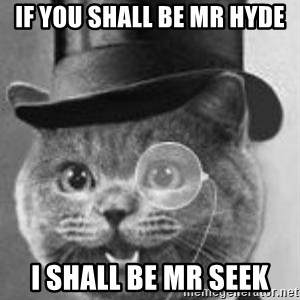 Monocle Cat - If you shall be mr hyde i shall be mr seek
