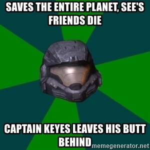 Halo Reach - Saves the entire planet, see's friends die captain keyes leaves his butt behind