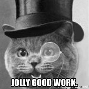 Monocle Cat -  jolly good work.
