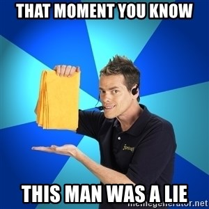 Shamwow Guy - that moment you know  this man was a lie