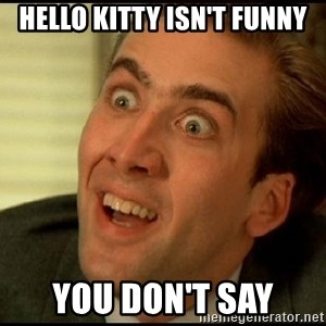 You Don't Say Nicholas Cage - hello kitty isn't funny You don't say