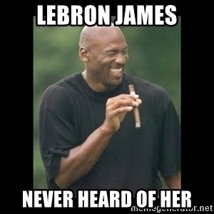 michael jordan laughing - LEBRON JAMES NEVER HEARD OF HER