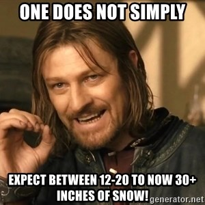 One does not simply HD - one does not simply expect between 12-20 to now 30+ inches of snow!