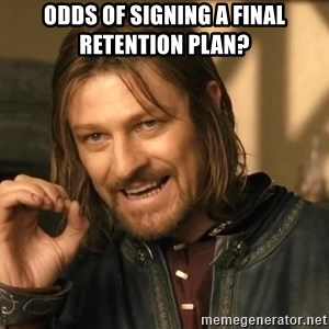 One does not simply HD - ODDS OF SIGNING A FINAL RETENTION PLAN?