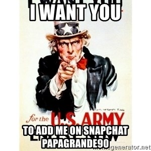 I Want You - i want you to add me on snapchat papagrande90