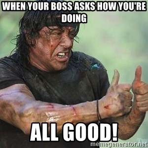 rambo thumbs up - When your boss asks how you're doing all good!