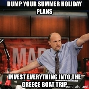 Jim Kramer Mad Money Karma - Dump your summer holiday plans invest everything into the greece boat trip
