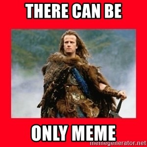 Highlander - THERE CAN BE ONLY MEME