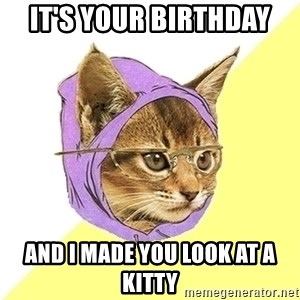Hipster Kitty - It's your birthday  and i made you look at a kitty