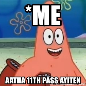 Happily Oblivious Patrick - *me AATHA 11th pass ayiten