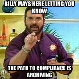Badass Billy Mays - Billy Mays Here Letting You know The Path to Compliance is Archiving