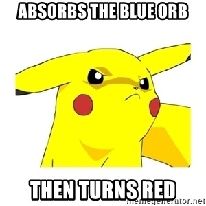 Pikachu - absorbs the blue orb then turns red