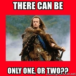 Highlander - There can be Only one, or two??