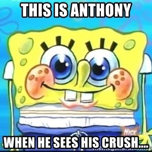 Epic Spongebob Face - This is anthony when he sees his crush....