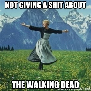 sound of music - Not giving a shit about the walking dead