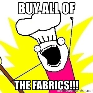 BAKE ALL OF THE THINGS! - BUY ALL OF THE FABRICS!!!