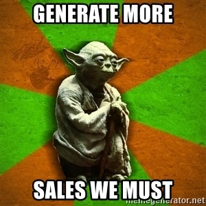 Yoda Advice  - Generate More Sales WE Must