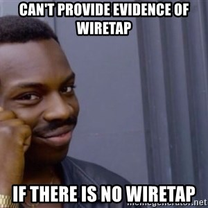 Roll safe baus  - can't provide evidence of wiretap If there is no wiretap