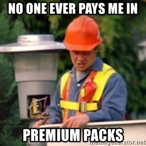 No One Ever Pays Me in Gum - No one ever pays me IN  Premium packs