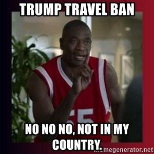 Dikembe Mutombo - TRUMP TRAVEL BAN no no no, not in my country.