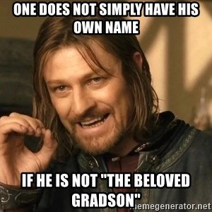 """One does not simply HD - One does not simply have his own name If he is not """"the beloved gradson"""""""