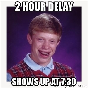 nerdy kid lolz - 2 Hour Delay SHows Up at 7:30