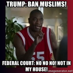 Dikembe Mutombo - Trump: Ban Muslims! Federal Court: No no no! not in my house!