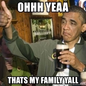 THUMBS UP OBAMA - Ohhh Yeaa thats My Family Yall