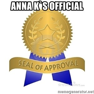 official seal of approval - Anna K`s Official