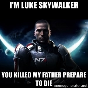 Mass Effect - I'm Luke Skywalker You killed my Father Prepare to Die