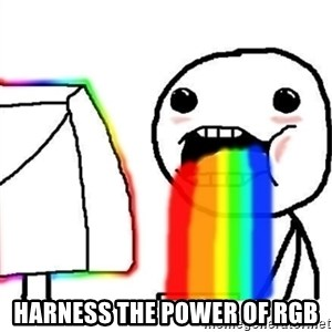 Puking Rainbows -  HARNESS THE POWER OF RGB