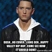 Eminem -  Dosk...no cover...Lions den...happy Valley hip hop...come see how it'should done!